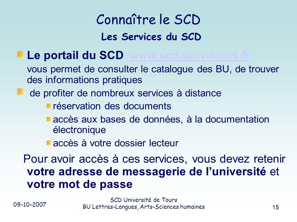 09-10-2007 SCD Université de Tours BU Lettres-Langues, Arts-Sciences humaines 15 Connaître le SCD Les Services du SCD Le portail du SCD www.scd.univ-t