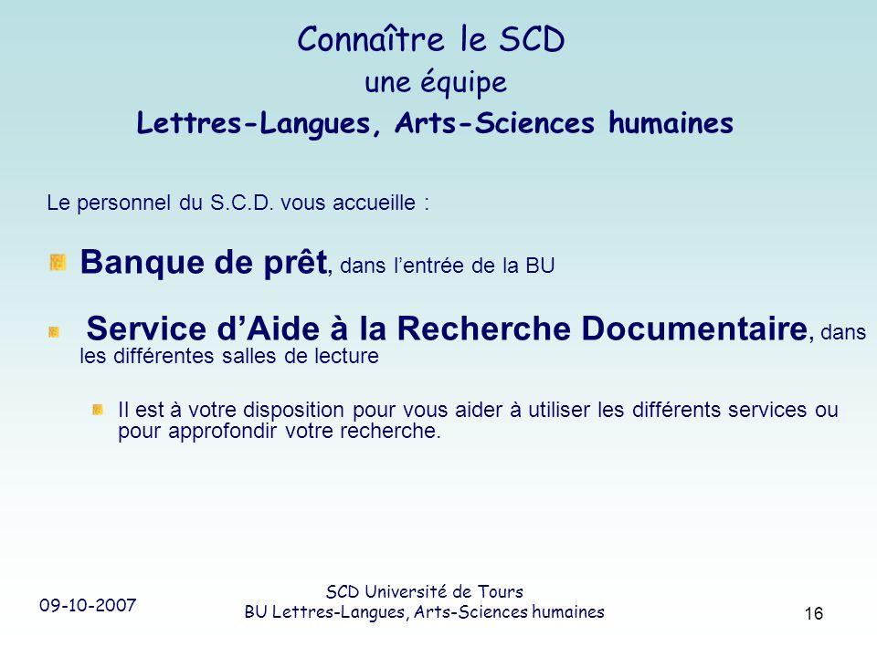 09-10-2007 SCD Université de Tours BU Lettres-Langues, Arts-Sciences humaines 16 Connaître le SCD une équipe Lettres-Langues, Arts-Sciences humaines L