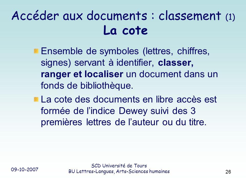 09-10-2007 SCD Université de Tours BU Lettres-Langues, Arts-Sciences humaines 26 Accéder aux documents : classement (1) La cote Ensemble de symboles (