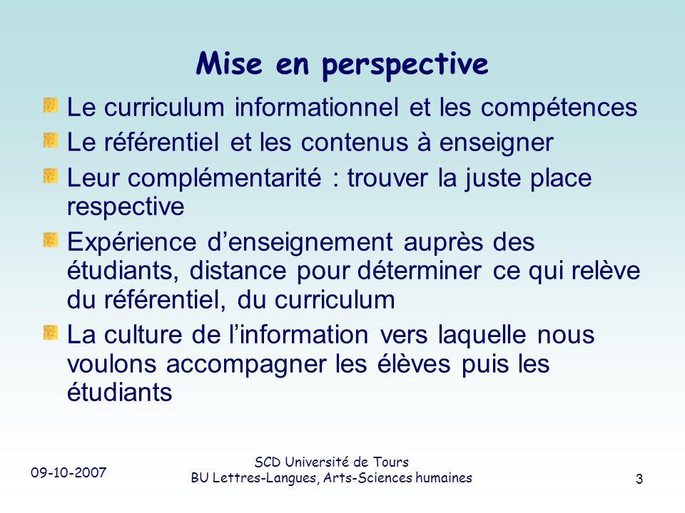 09-10-2007 SCD Université de Tours BU Lettres-Langues, Arts-Sciences humaines 3 Mise en perspective Le curriculum informationnel et les compétences Le