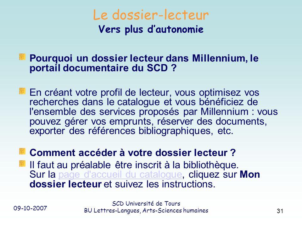 09-10-2007 SCD Université de Tours BU Lettres-Langues, Arts-Sciences humaines 31 Le dossier-lecteur Vers plus dautonomie Pourquoi un dossier lecteur d