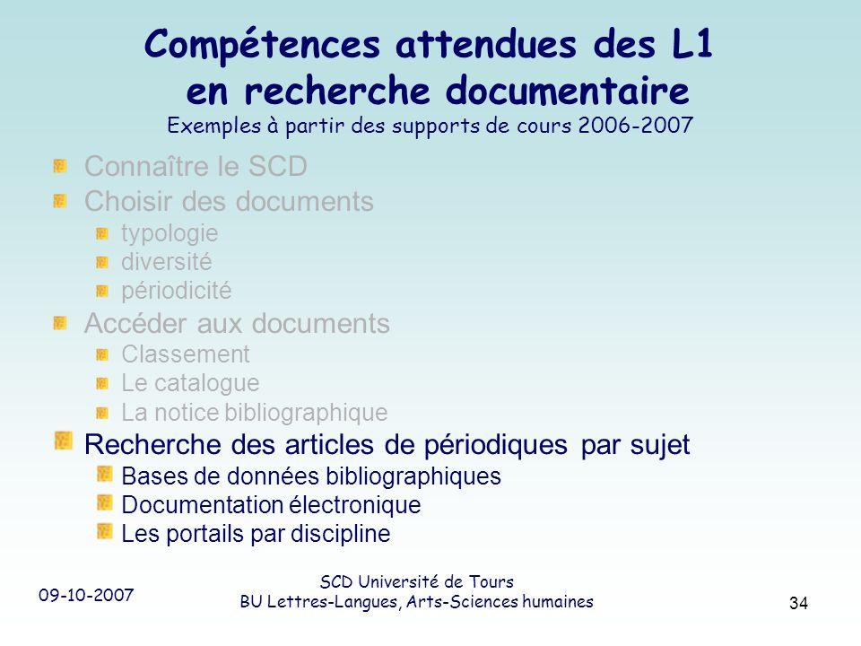 09-10-2007 SCD Université de Tours BU Lettres-Langues, Arts-Sciences humaines 34 Compétences attendues des L1 en recherche documentaire Exemples à par