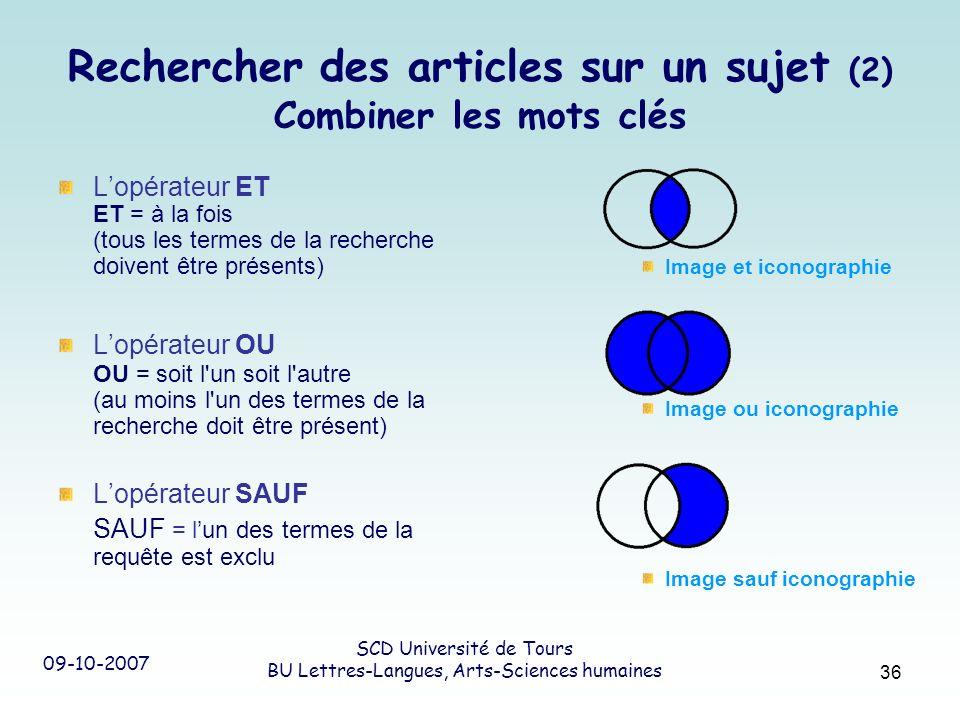 09-10-2007 SCD Université de Tours BU Lettres-Langues, Arts-Sciences humaines 36 Rechercher des articles sur un sujet (2) Combiner les mots clés Lopér