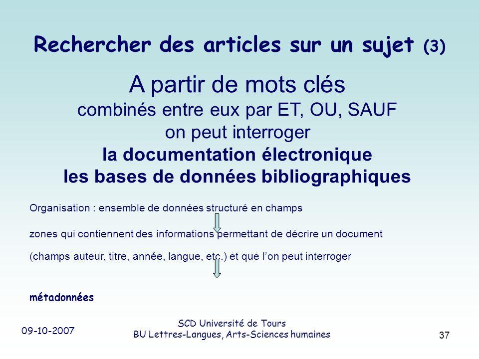 09-10-2007 SCD Université de Tours BU Lettres-Langues, Arts-Sciences humaines 37 Rechercher des articles sur un sujet (3). A partir de mots clés combi
