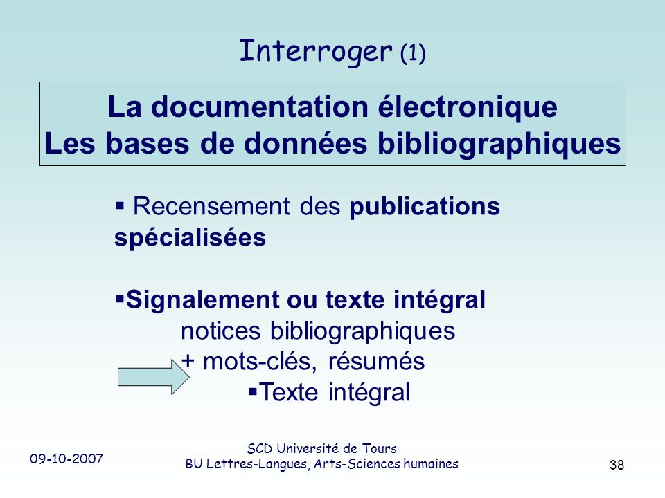 09-10-2007 SCD Université de Tours BU Lettres-Langues, Arts-Sciences humaines 38 Interroger (1) La documentation électronique Les bases de données bib