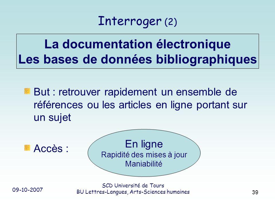 09-10-2007 SCD Université de Tours BU Lettres-Langues, Arts-Sciences humaines 39 Interroger (2) But : retrouver rapidement un ensemble de références o
