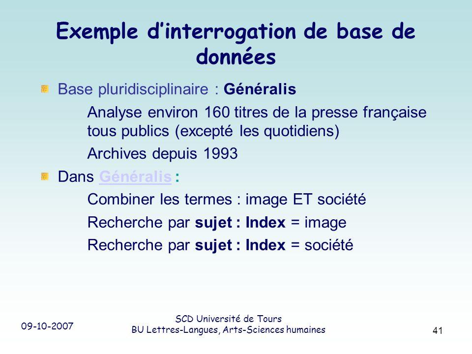 09-10-2007 SCD Université de Tours BU Lettres-Langues, Arts-Sciences humaines 41 Exemple dinterrogation de base de données Base pluridisciplinaire : G