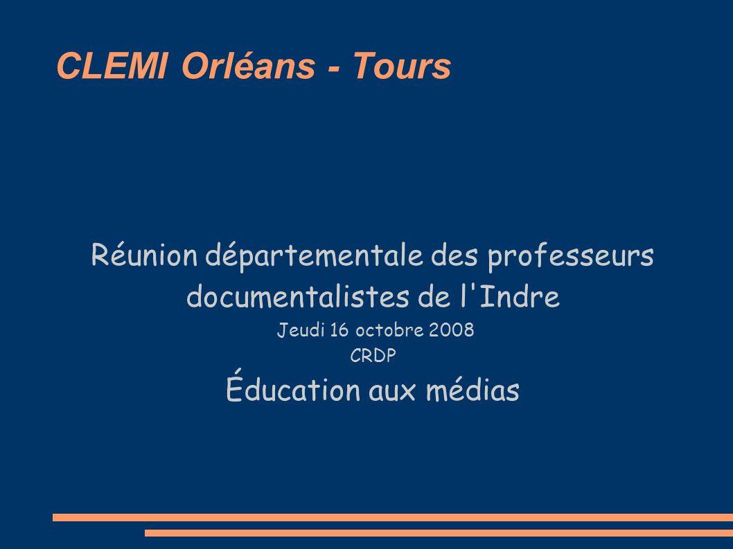CLEMI Orléans - Tours Réunion départementale des professeurs documentalistes de l'Indre Jeudi 16 octobre 2008 CRDP Éducation aux médias