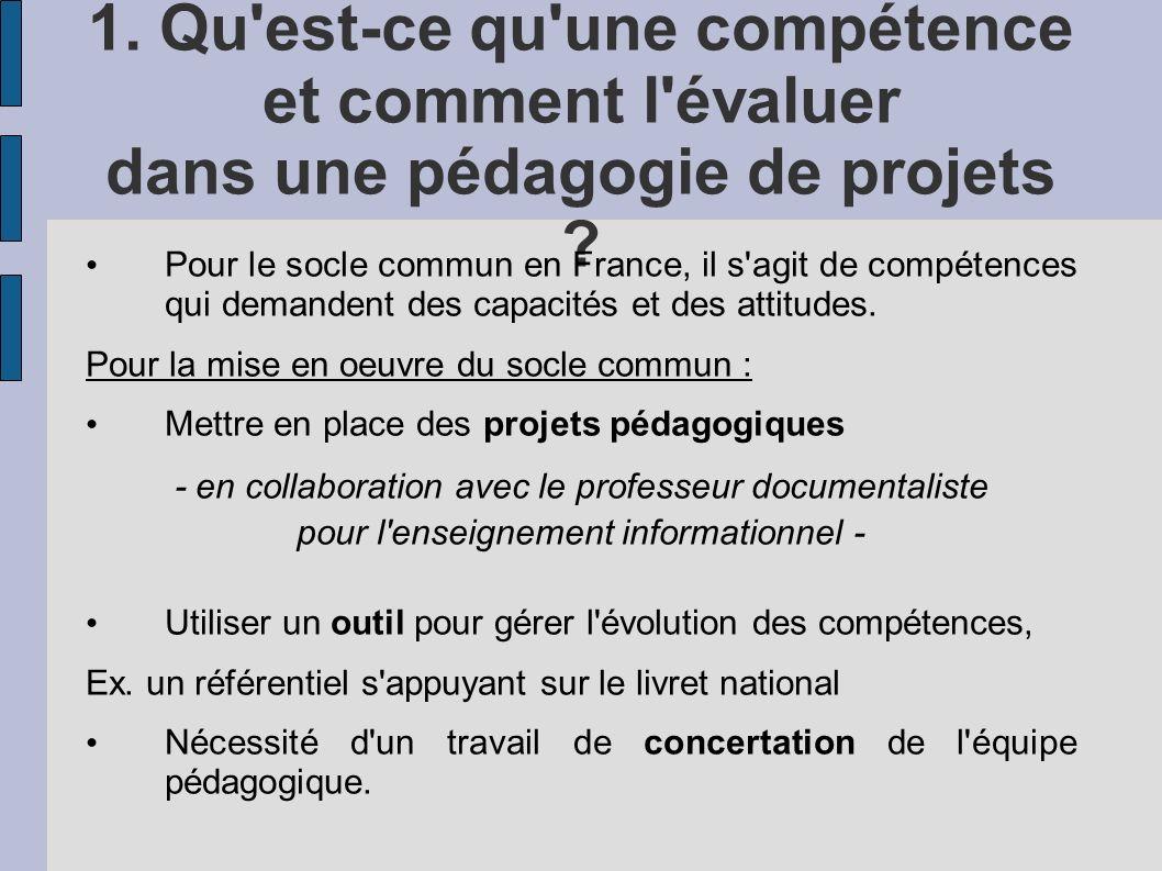 1. Qu'est-ce qu'une compétence et comment l'évaluer dans une pédagogie de projets ? Pour le socle commun en France, il s'agit de compétences qui deman