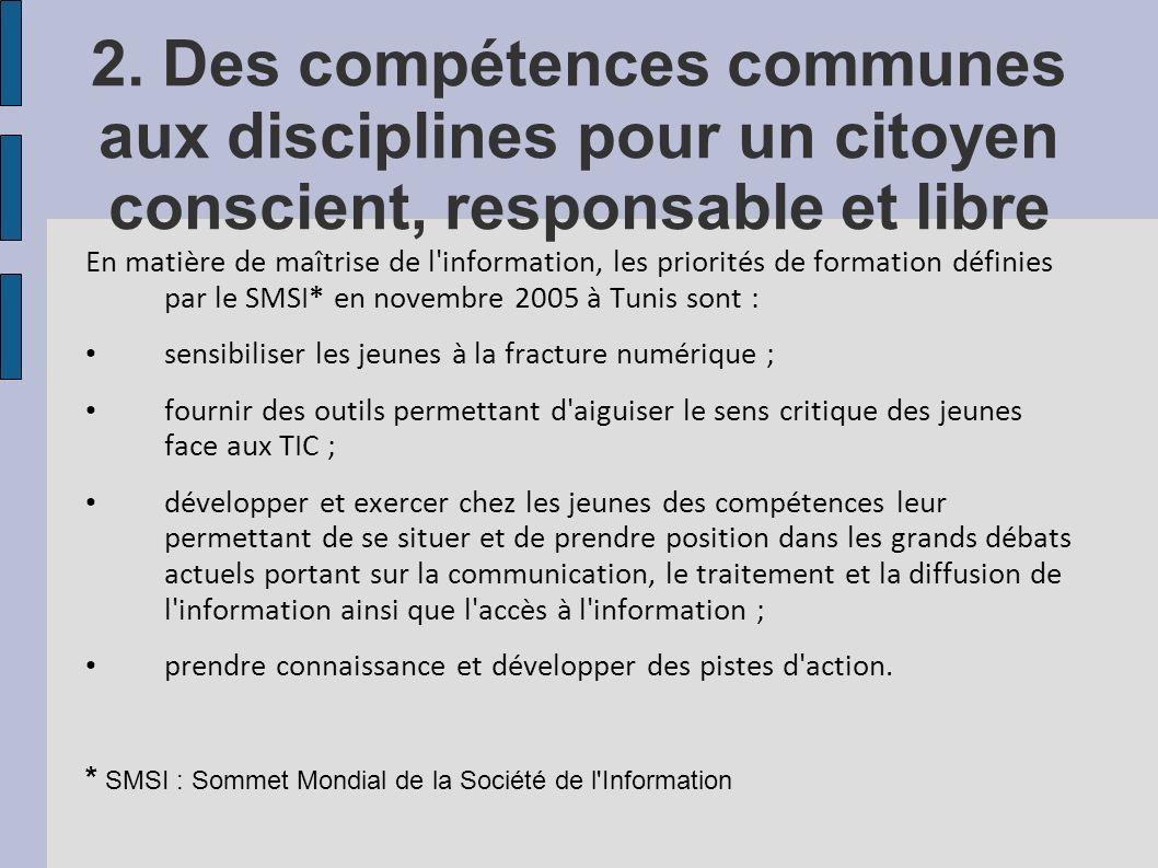 2. Des compétences communes aux disciplines pour un citoyen conscient, responsable et libre En matière de maîtrise de l'information, les priorités de