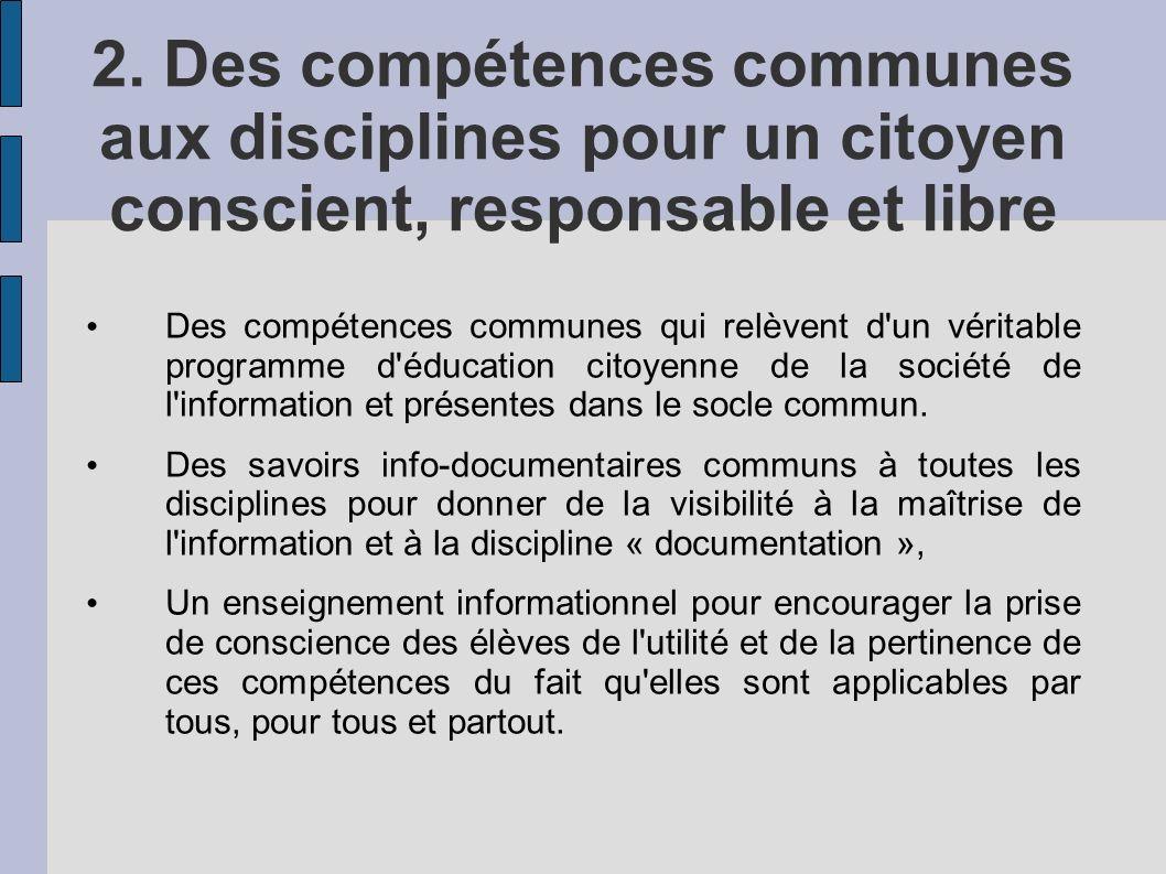 2. Des compétences communes aux disciplines pour un citoyen conscient, responsable et libre Des compétences communes qui relèvent d'un véritable progr