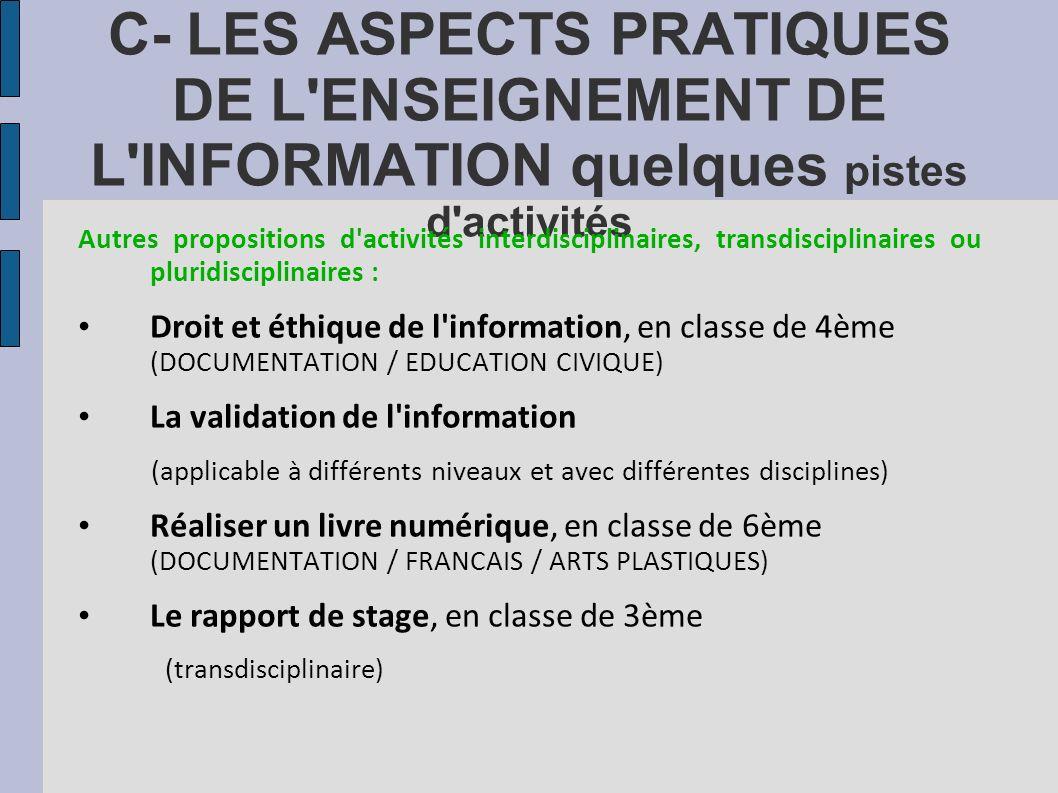 C- LES ASPECTS PRATIQUES DE L'ENSEIGNEMENT DE L'INFORMATION quelques pistes d'activités Autres propositions d'activités interdisciplinaires, transdisc