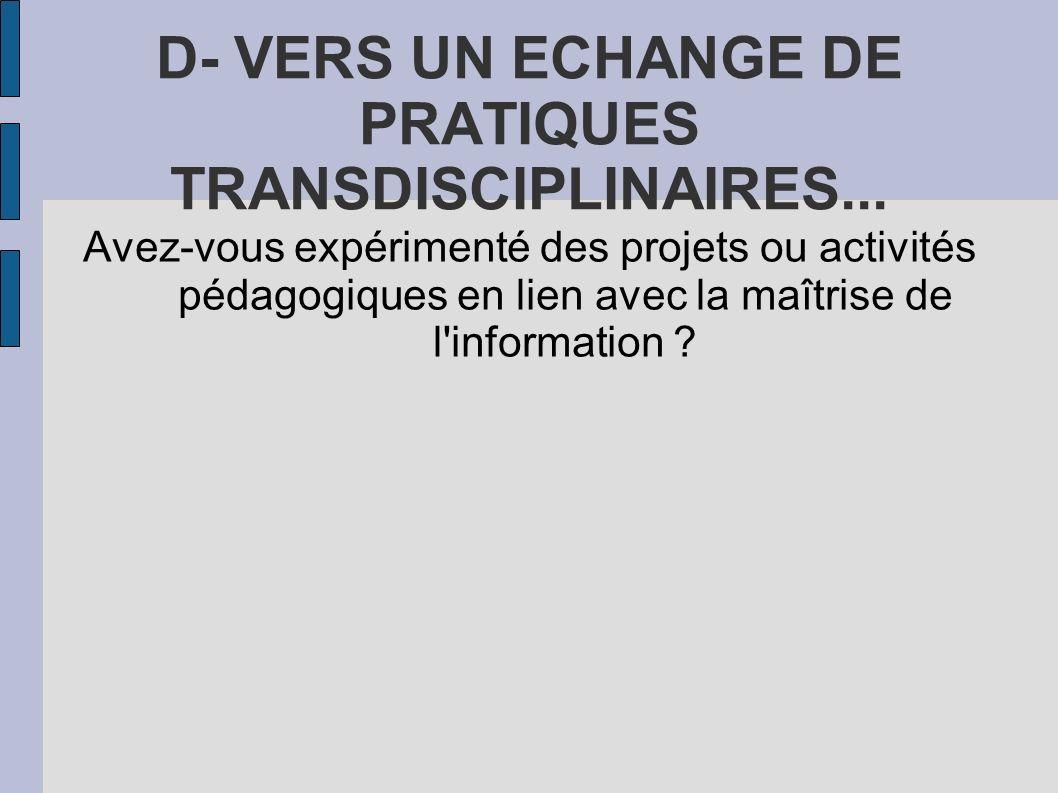 D- VERS UN ECHANGE DE PRATIQUES TRANSDISCIPLINAIRES... Avez-vous expérimenté des projets ou activités pédagogiques en lien avec la maîtrise de l'infor
