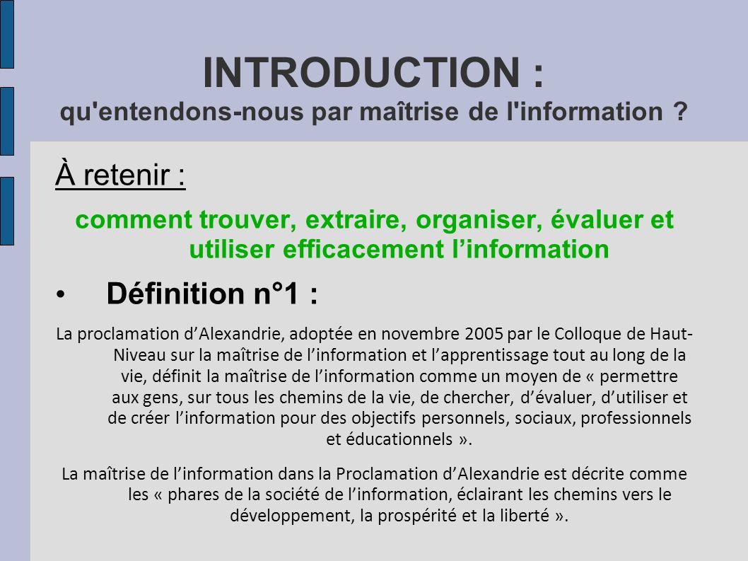 INTRODUCTION : qu'entendons-nous par maîtrise de l'information ? À retenir : comment trouver, extraire, organiser, évaluer et utiliser efficacement li