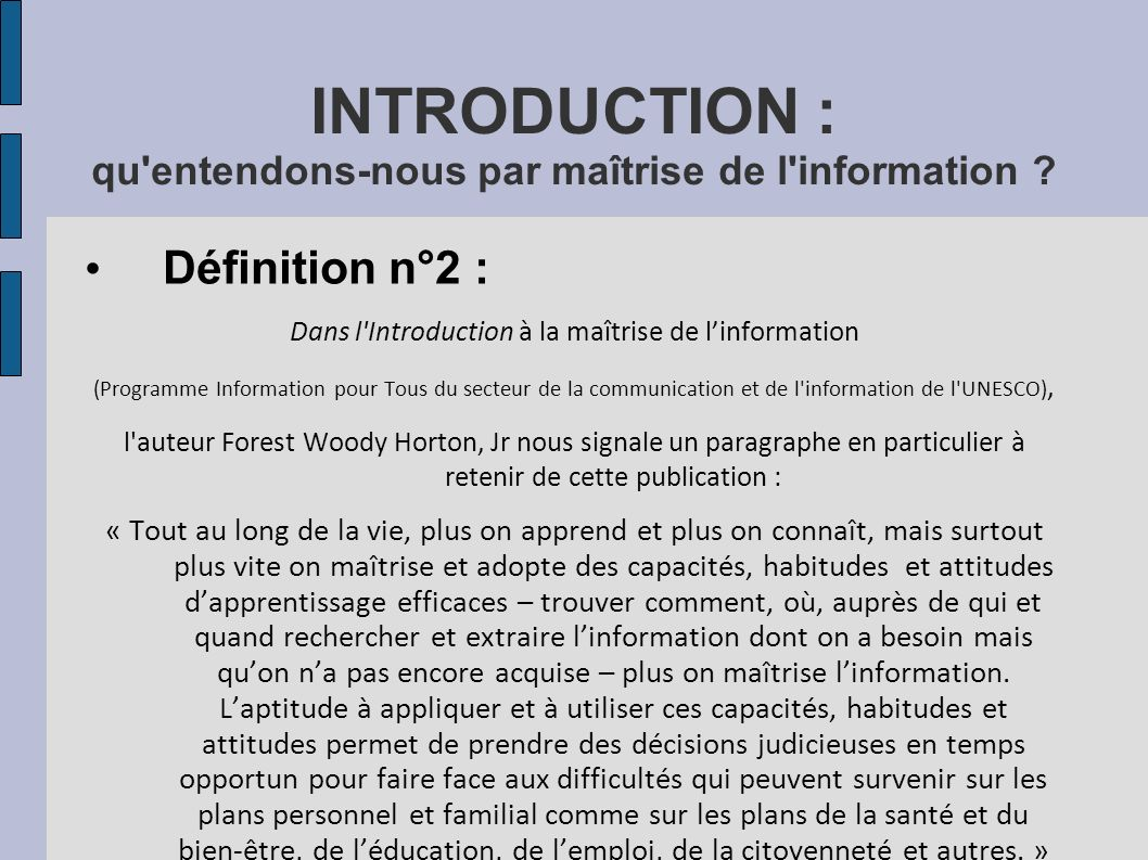INTRODUCTION : qu'entendons-nous par maîtrise de l'information ? Définition n°2 : Dans l'Introduction à la maîtrise de linformation (Programme Informa