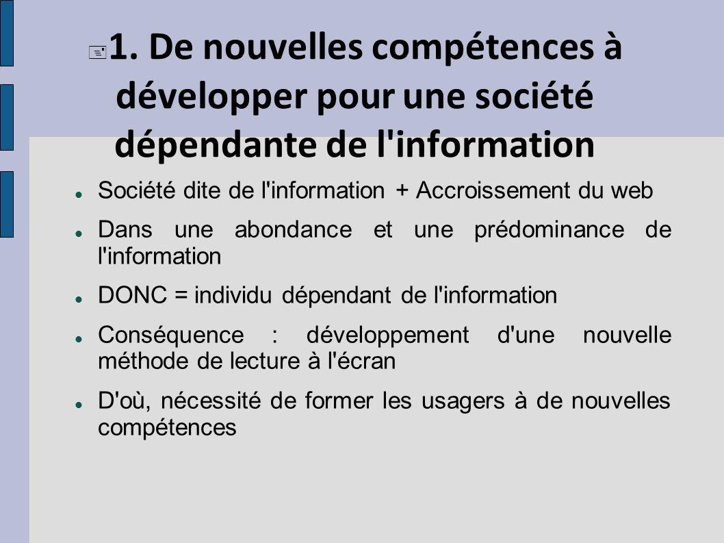 1. De nouvelles compétences à développer pour une société dépendante de l'information Société dite de l'information + Accroissement du web Dans une ab