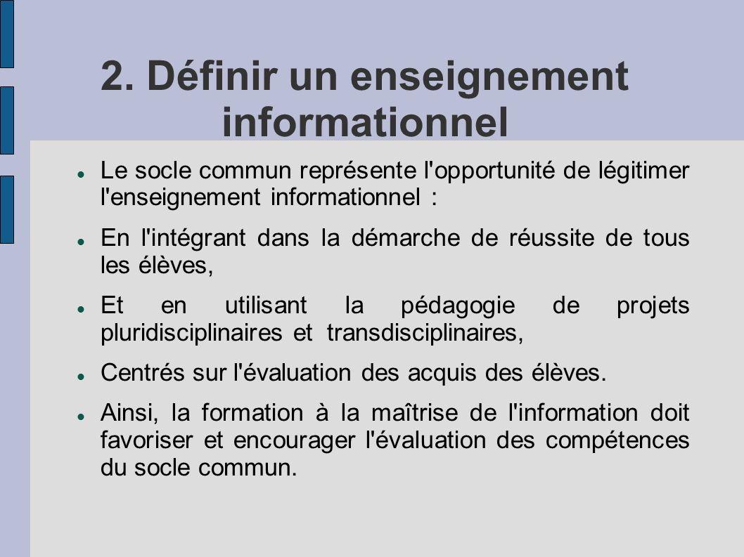 2. Définir un enseignement informationnel Le socle commun représente l'opportunité de légitimer l'enseignement informationnel : En l'intégrant dans la