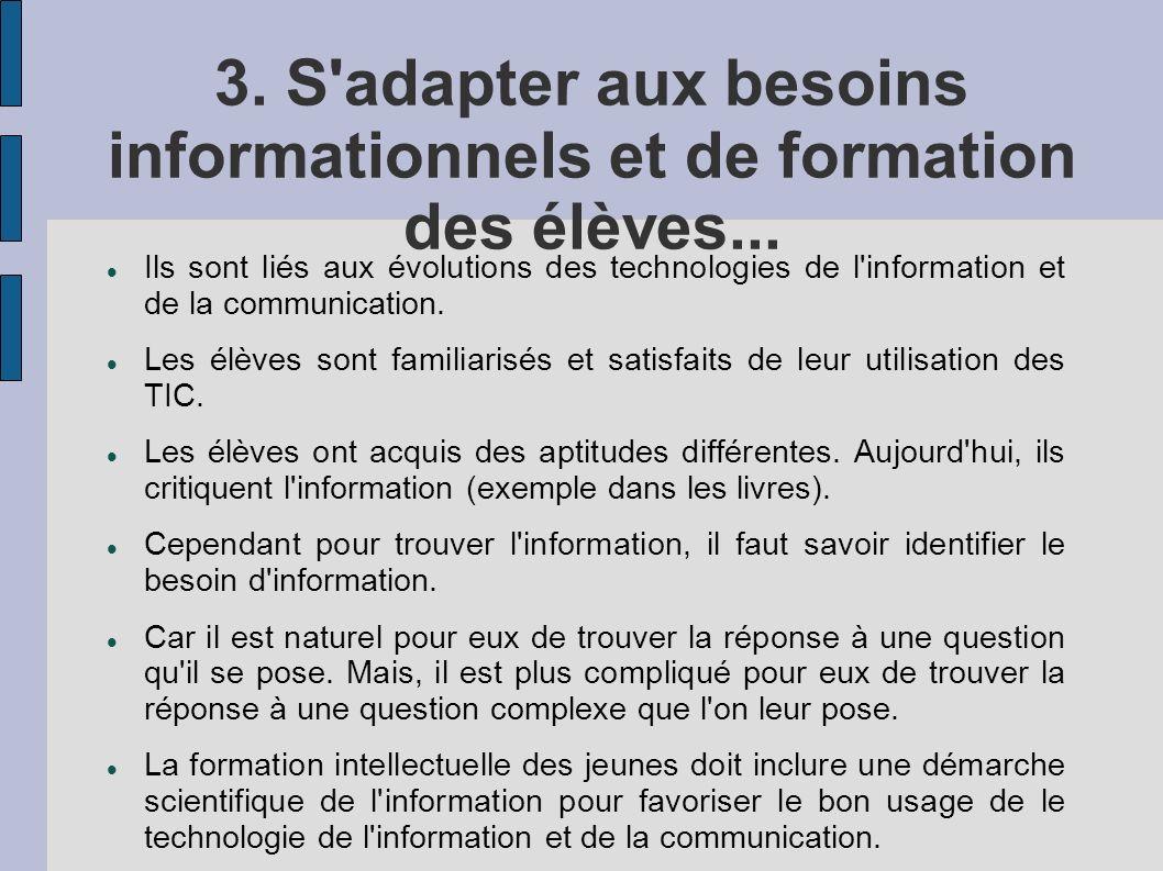 3. S'adapter aux besoins informationnels et de formation des élèves... Ils sont liés aux évolutions des technologies de l'information et de la communi