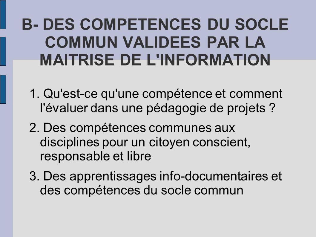 B- DES COMPETENCES DU SOCLE COMMUN VALIDEES PAR LA MAITRISE DE L'INFORMATION 1. Qu'est-ce qu'une compétence et comment l'évaluer dans une pédagogie de