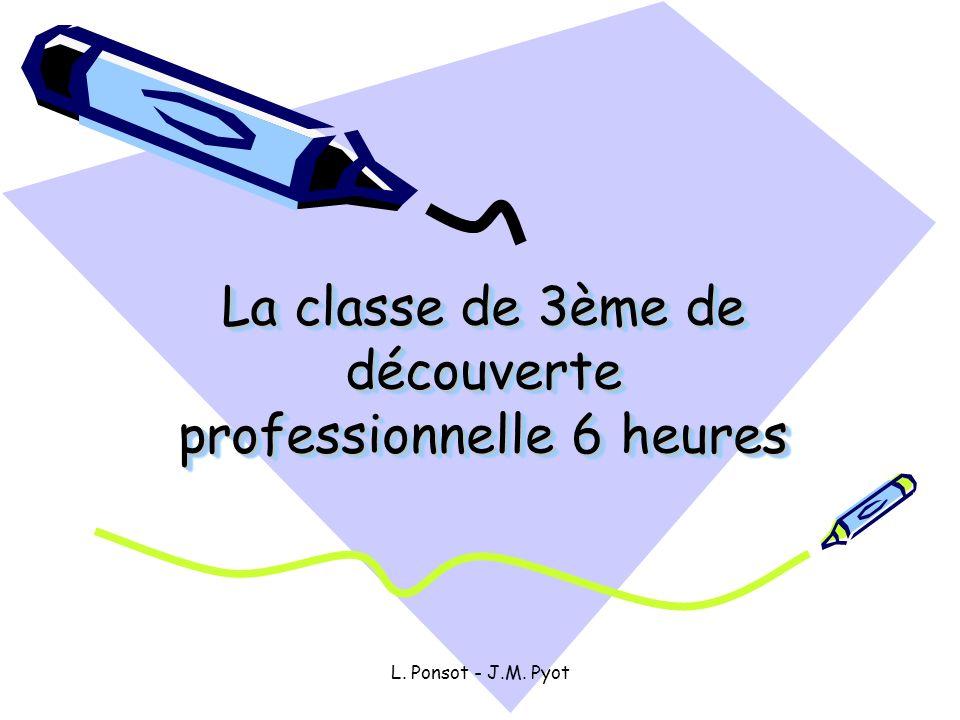 L. Ponsot - J.M. Pyot La classe de 3ème de découverte professionnelle 6 heures