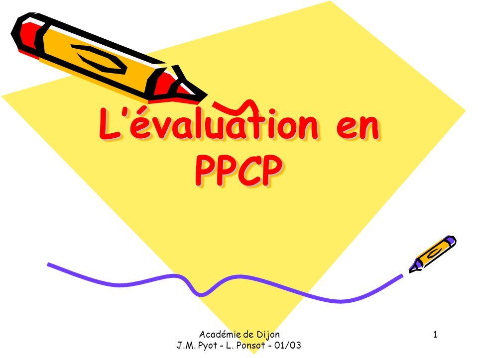 Académie de Dijon J.M. Pyot - L. Ponsot - 01/03 1 Lévaluation en PPCP Lévaluation en PPCP