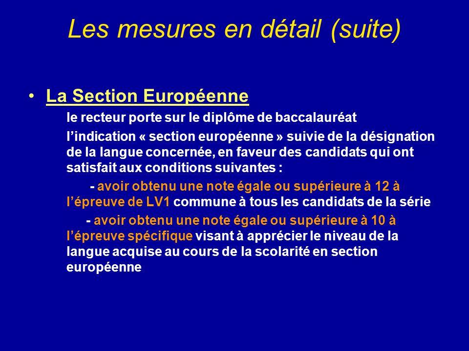 Les mesures en détail (suite) La Section Européenne le recteur porte sur le diplôme de baccalauréat lindication « section européenne » suivie de la dé