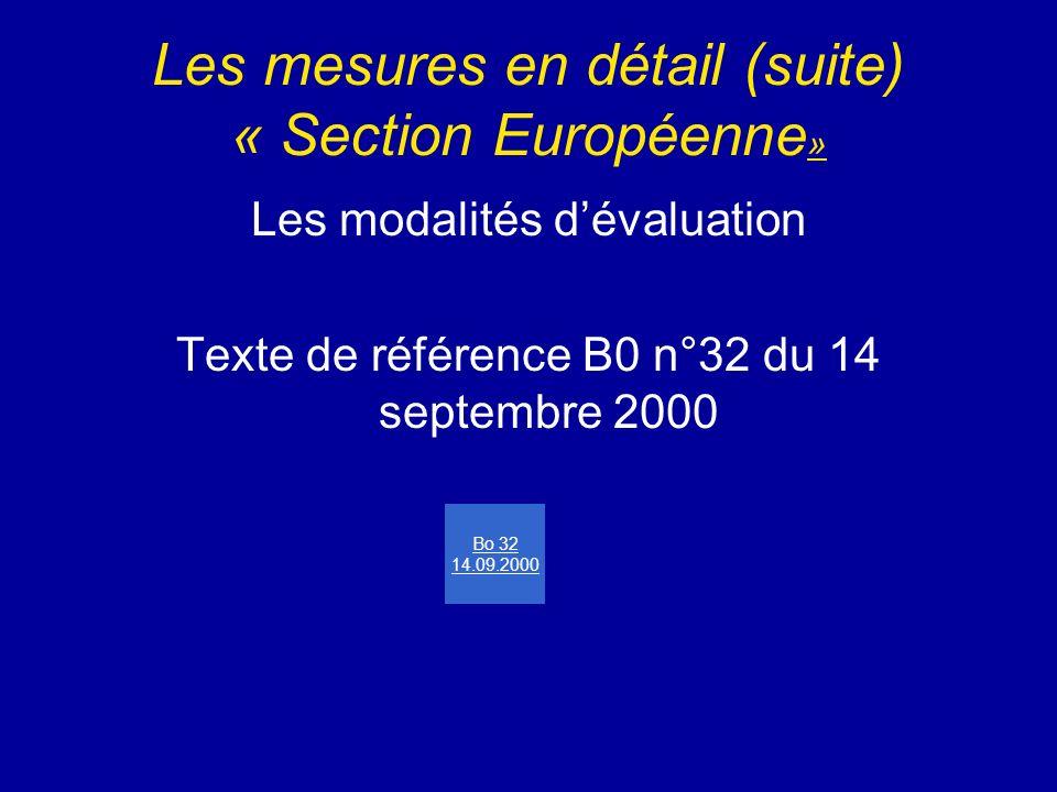 Les mesures en détail (suite) « Section Européenne » Les modalités dévaluation Texte de référence B0 n°32 du 14 septembre 2000 Bo 32 14.09.2000