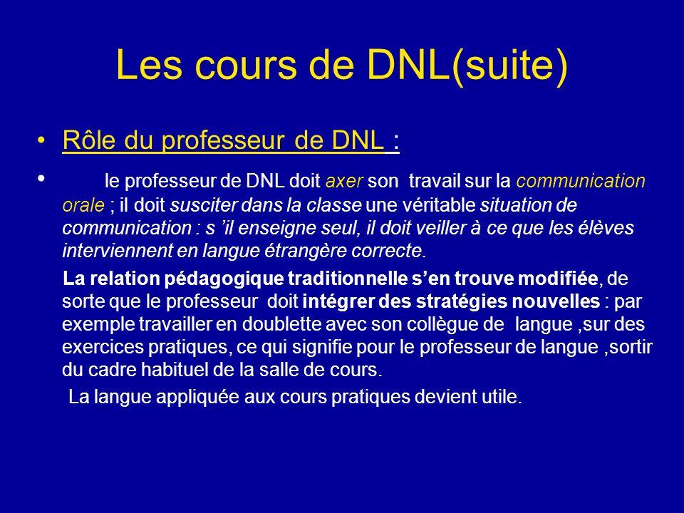 Les cours de DNL(suite) Rôle du professeur de DNL : le professeur de DNL doit axer son travail sur la communication orale ; il doit susciter dans la c