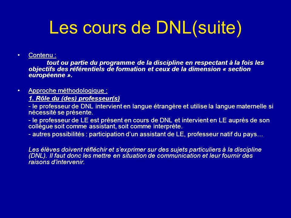 Les cours de DNL(suite) Contenu : tout ou partie du programme de la discipline en respectant à la fois les objectifs des référentiels de formation et