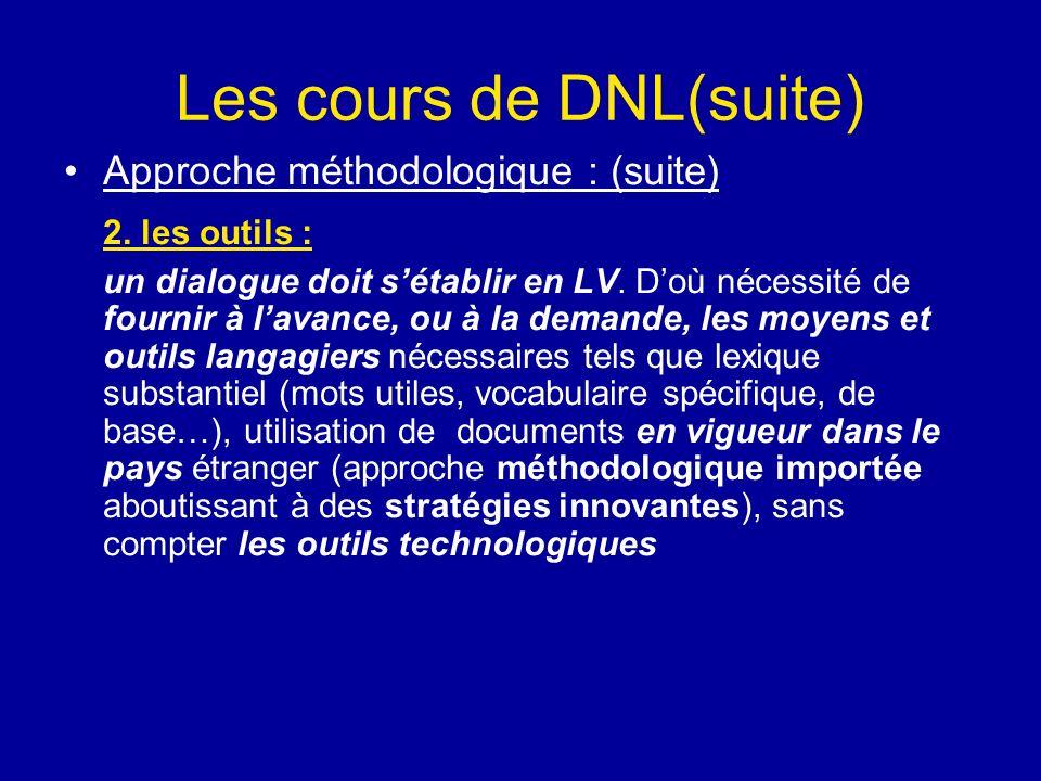 Les cours de DNL(suite) Approche méthodologique : (suite) 2. les outils : un dialogue doit sétablir en LV. Doù nécessité de fournir à lavance, ou à la