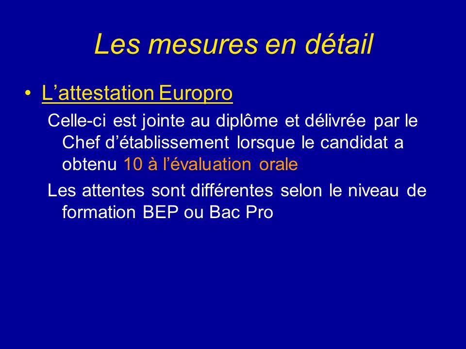 Les mesures en détail Lattestation Europro Celle-ci est jointe au diplôme et délivrée par le Chef détablissement lorsque le candidat a obtenu 10 à lév