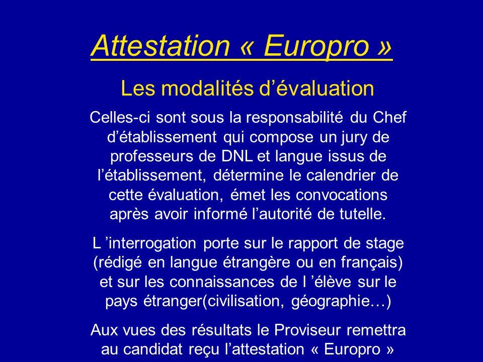 Attestation « Europro » Les modalités dévaluation Celles-ci sont sous la responsabilité du Chef détablissement qui compose un jury de professeurs de D