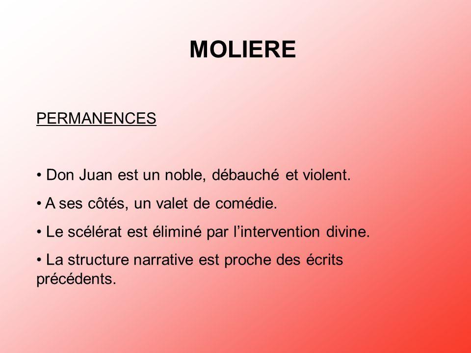 MOLIERE PERMANENCES Don Juan est un noble, débauché et violent. A ses côtés, un valet de comédie. Le scélérat est éliminé par lintervention divine. La