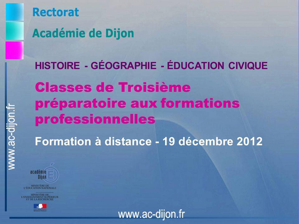 HISTOIRE - GÉOGRAPHIE - ÉDUCATION CIVIQUE Classes de Troisième préparatoire aux formations professionnelles Formation à distance - 19 décembre 2012