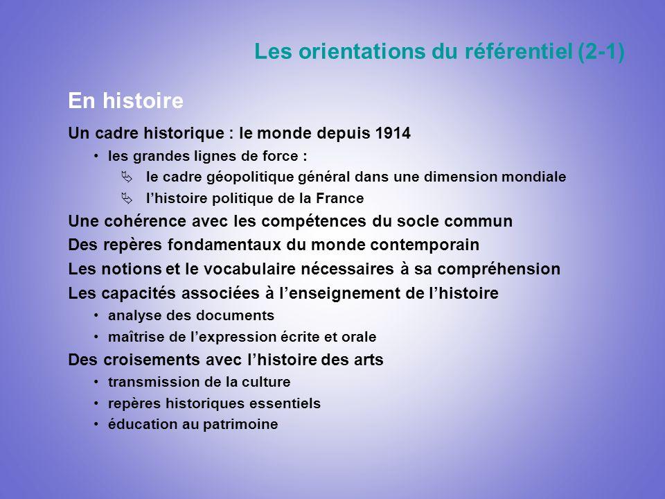 Les orientations du référentiel (2-1) En histoire Un cadre historique : le monde depuis 1914 les grandes lignes de force : le cadre géopolitique génér