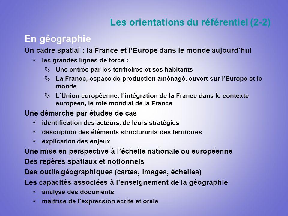 Les orientations du référentiel (2-2) En géographie Un cadre spatial : la France et lEurope dans le monde aujourdhui les grandes lignes de force : Une