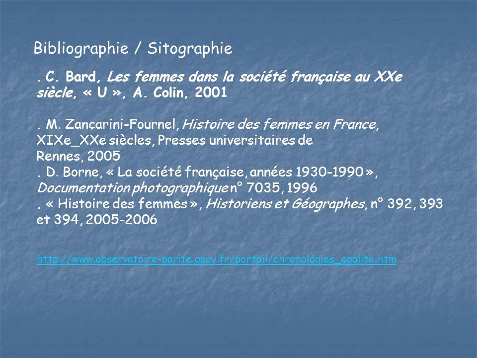 Bibliographie / Sitographie. C. Bard, Les femmes dans la société française au XXe siècle, « U », A. Colin, 2001. M. Zancarini-Fournel, Histoire des fe