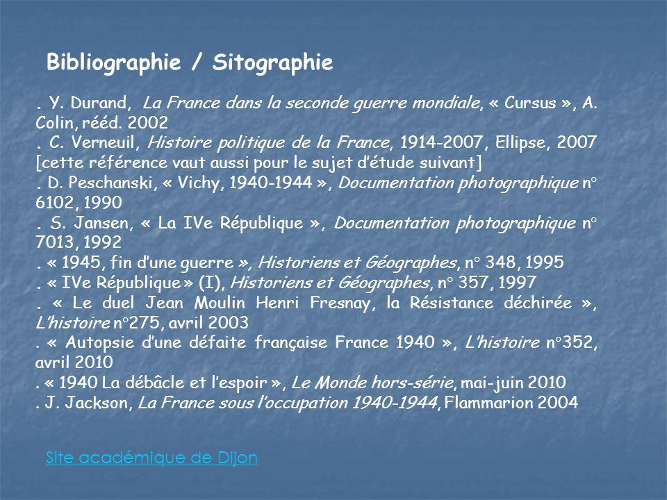 Bibliographie / Sitographie. Y. Durand, La France dans la seconde guerre mondiale, « Cursus », A. Colin, rééd. 2002. C. Verneuil, Histoire politique d