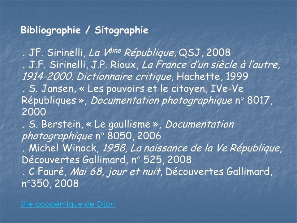 Bibliographie / Sitographie. JF. Sirinelli, La V ème République, QSJ, 2008. J.F. Sirinelli, J.P. Rioux, La France dun siècle à lautre, 1914-2000. Dict