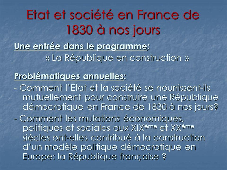 Etat et société en France de 1830 à nos jours Une entrée dans le programme: « La République en construction » Problématiques annuelles: - Comment lEta