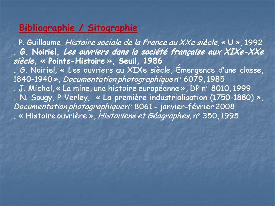 Bibliographie / Sitographie. P. Guillaume, Histoire sociale de la France au XXe siècle, « U », 1992. G. Noiriel, Les ouvriers dans la société français