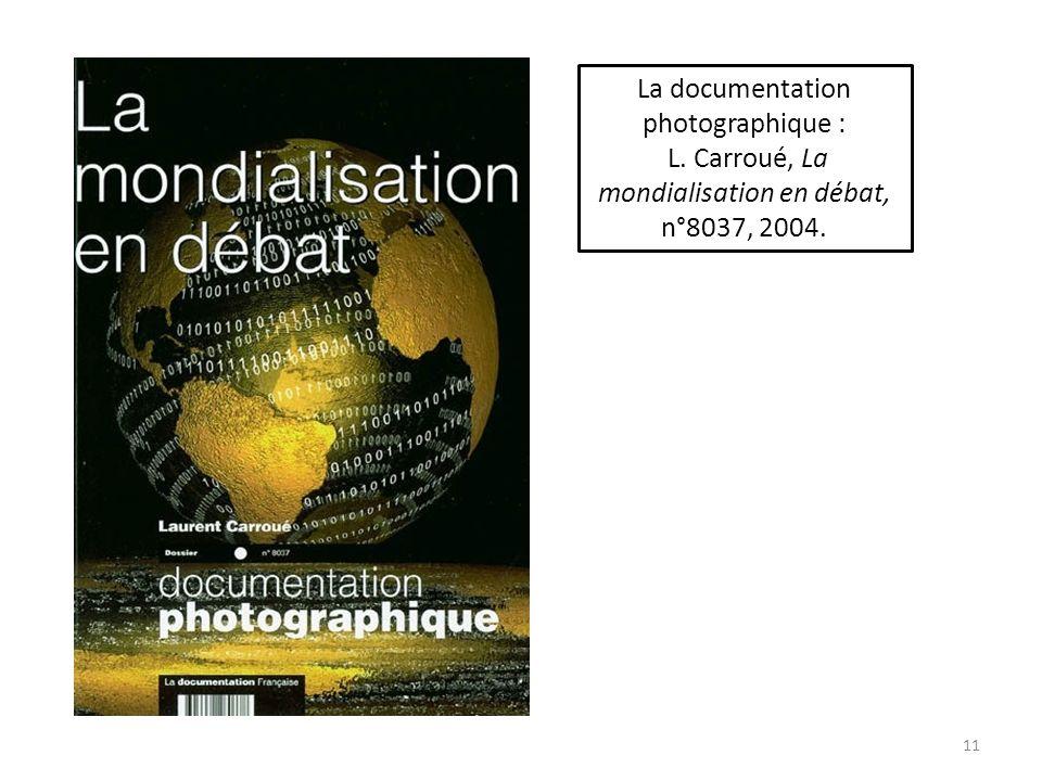 11 La documentation photographique : L. Carroué, La mondialisation en débat, n°8037, 2004.