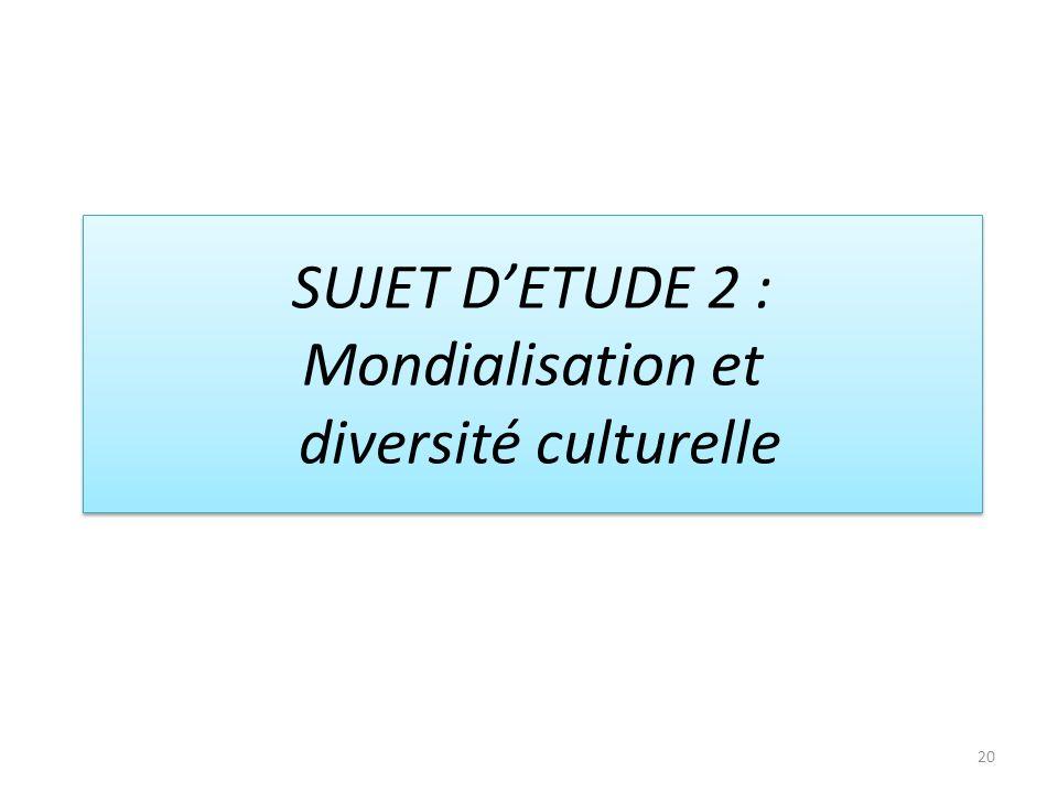 SUJET DETUDE 2 : Mondialisation et diversité culturelle 20