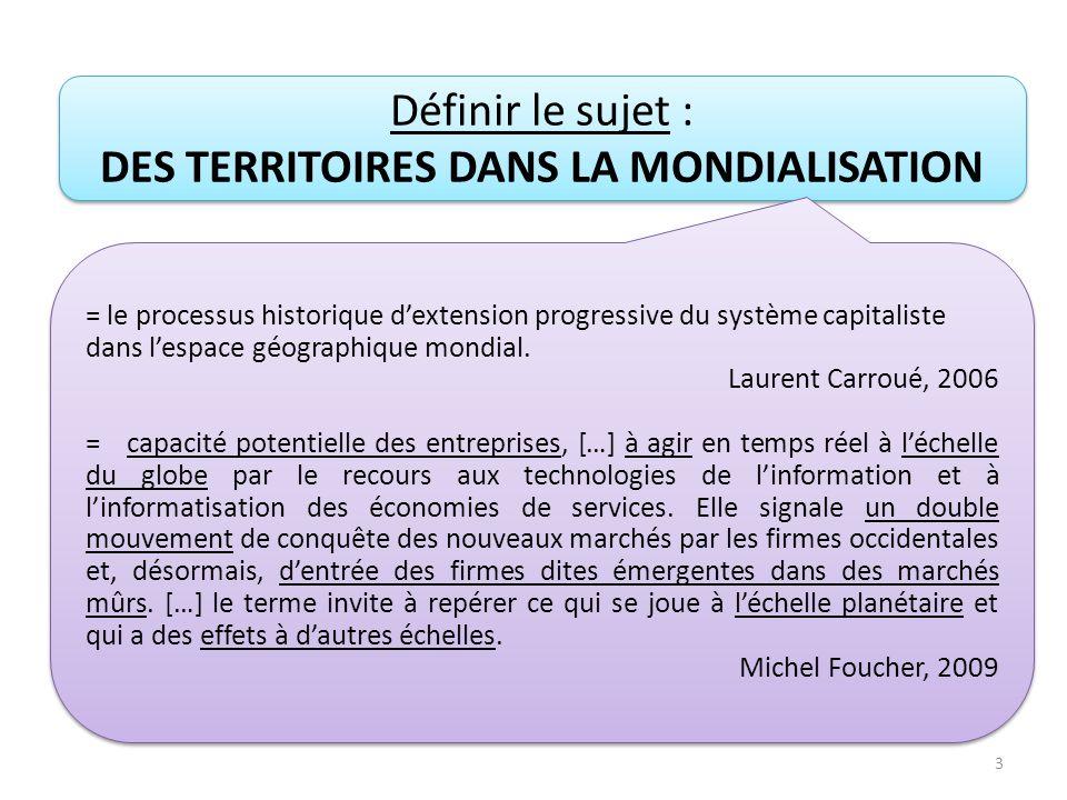 3 Définir le sujet : DES TERRITOIRES DANS LA MONDIALISATION Définir le sujet : DES TERRITOIRES DANS LA MONDIALISATION = le processus historique dexten