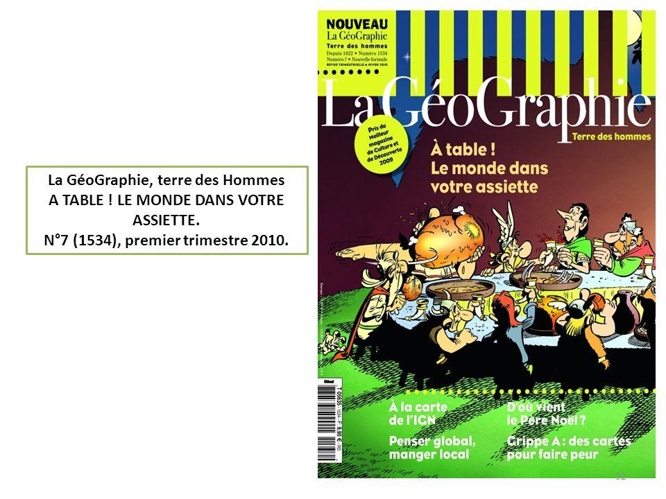 La GéoGraphie, terre des Hommes A TABLE ! LE MONDE DANS VOTRE ASSIETTE. N°7 (1534), premier trimestre 2010. 32