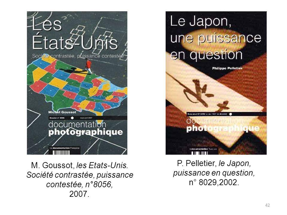 42 P. Pelletier, le Japon, puissance en question, n° 8029,2002. M. Goussot, les Etats-Unis. Société contrastée, puissance contestée, n°8056, 2007.
