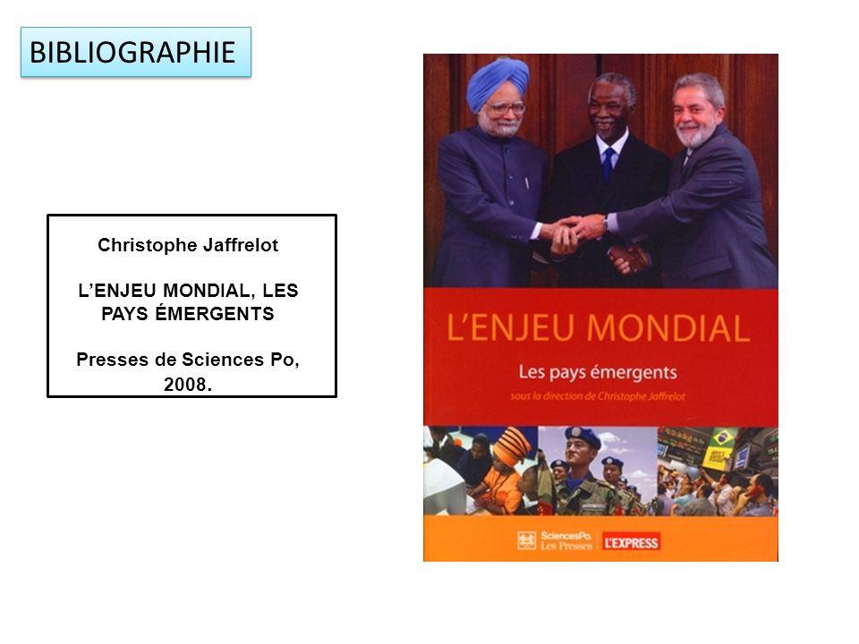 BIBLIOGRAPHIE Christophe Jaffrelot LENJEU MONDIAL, LES PAYS ÉMERGENTS Presses de Sciences Po, 2008.