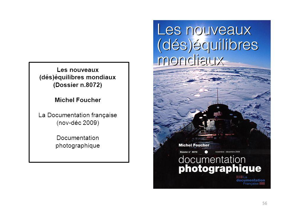 56 Les nouveaux (dés)équilibres mondiaux (Dossier n.8072) Michel Foucher La Documentation française (nov-déc 2009) Documentation photographique