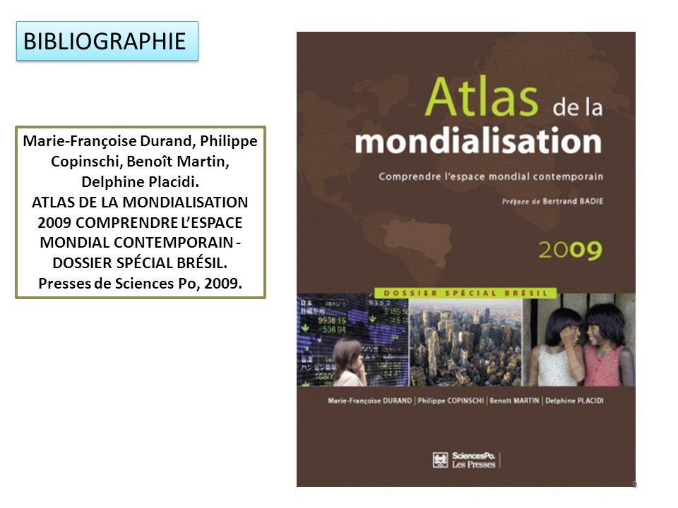 BIBLIOGRAPHIE Marie-Françoise Durand, Philippe Copinschi, Benoît Martin, Delphine Placidi. ATLAS DE LA MONDIALISATION 2009 COMPRENDRE LESPACE MONDIAL