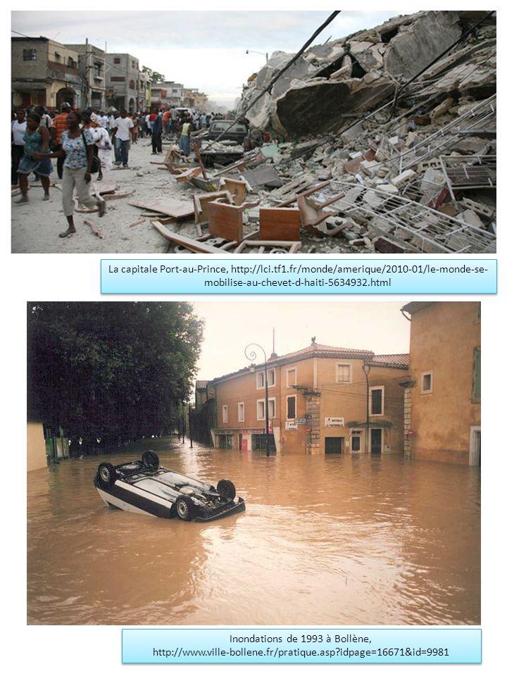La capitale Port-au-Prince, http://lci.tf1.fr/monde/amerique/2010-01/le-monde-se- mobilise-au-chevet-d-haiti-5634932.html Inondations de 1993 à Bollèn